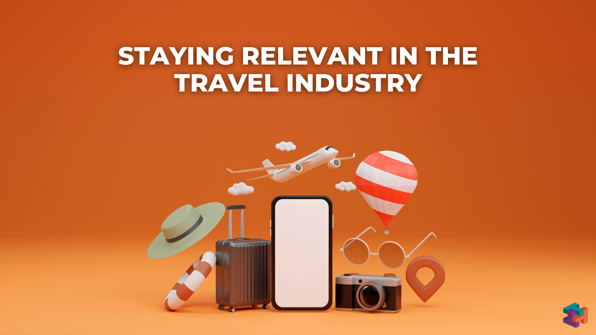 Staying relevant in the travel industry, travel, marketing